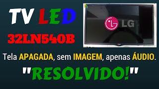Televisor LG 32LN540B tela apagada, sem imagem ou, tela escura, backlight não acende.
