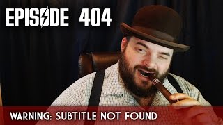 Scotch & Smoke Rings Episode 404 - Warning: Subtitle Not Found