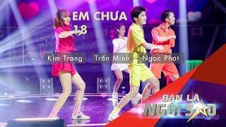 Em ChƯa 18  Live  | Trấn Minh, Kim Trang Và Ngọc Phát | Be A Star - Bạn Là Ngôi