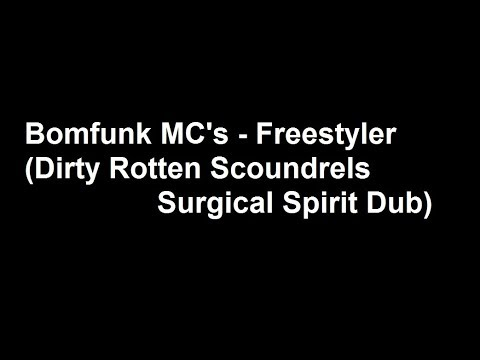 Bomfunk MC's - Freestyler (Dirty Rotten Scoundrels Surgical Spirit Dub)