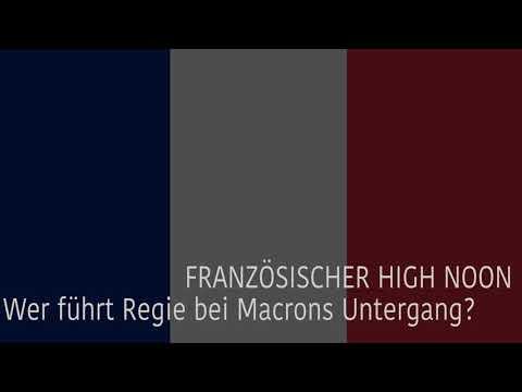 FRANZÖSISCHER HIGH NOON - Wer führt Regie bei Macrons Untergang?
