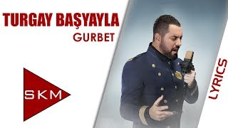 Turgay Başyayla - Gurbet (Official Lyrics Video) Video
