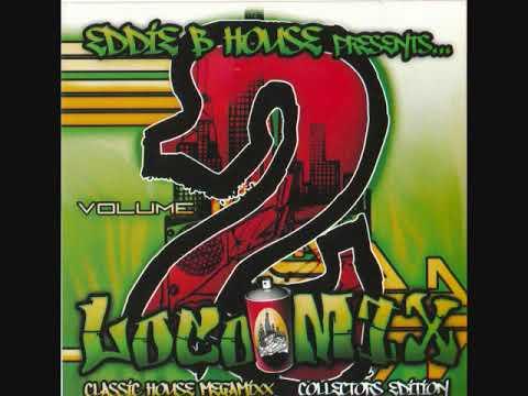 Loco Mix Vol 2 - Eddie B House 90's Chicago Old School House Music Mix B96 Street Flava
