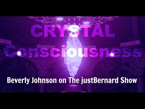 Crystal Consciousness - Beverly Johnson on The justBernard Show