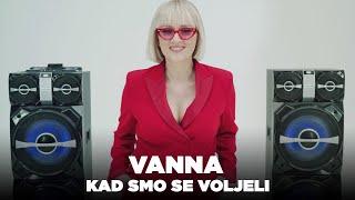 VANNA - KAD SMO SE VOLJELI (OFFICIAL VIDEO)