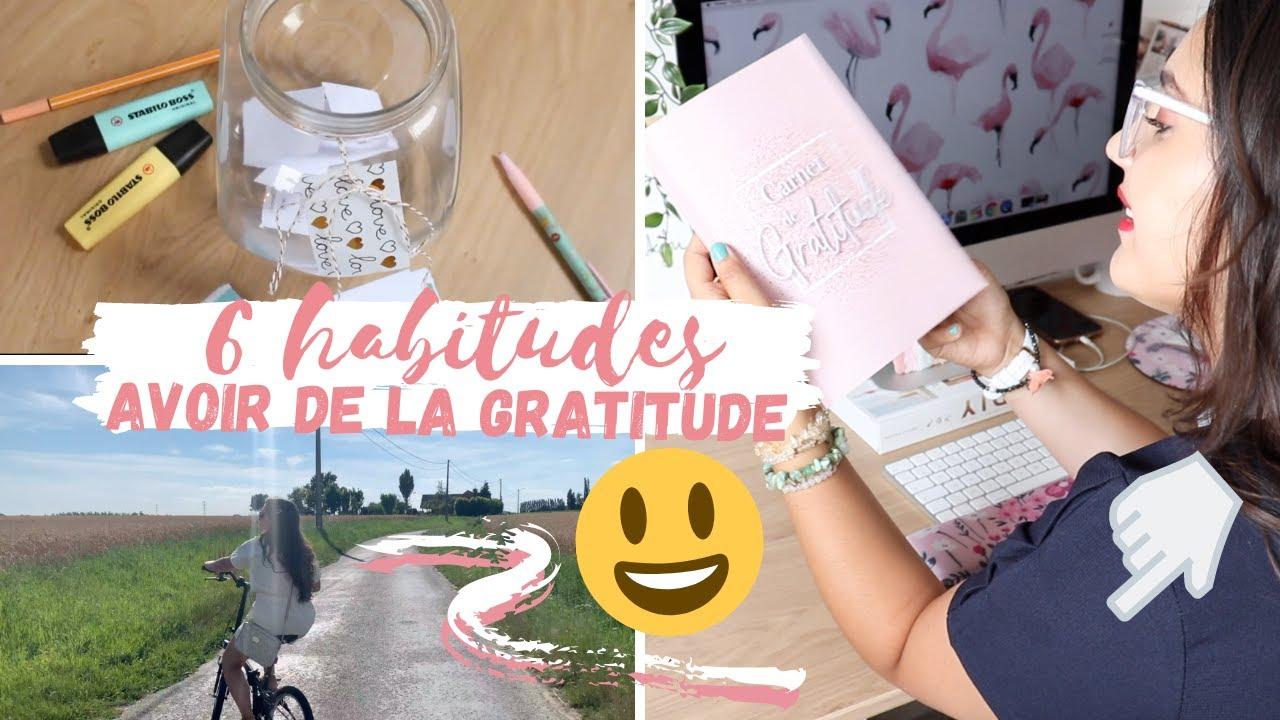 AVOIR DE LA GRATITUDE | ROUTINE ♡ 6 habitudes pour être UN MAX POSITIF.VE 😃