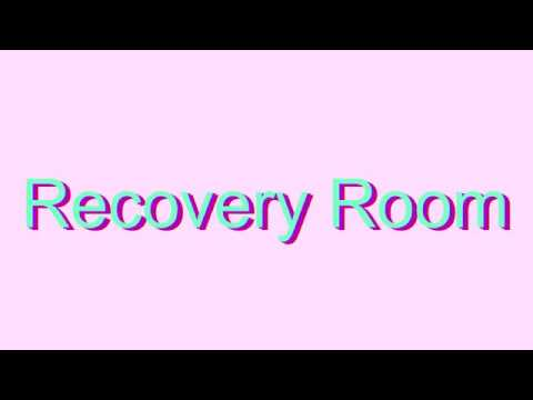 How to Pronounce Recovery Room