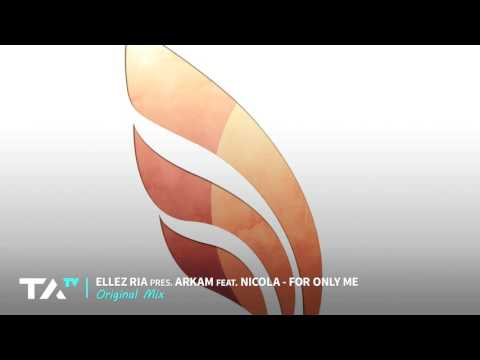 Ellez Ria pres. Arkam feat. Nicola - For Only Me (Original Mix)