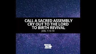 CALL A SACRED ASSEMBLY, CRY OUT TO THE LORD TO BIRTH REVIVAL
