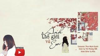 Anh Thế Giới Và Em - Thế Phương VBK (Cover) | Phan Mạnh Quỳnh | Lyrics
