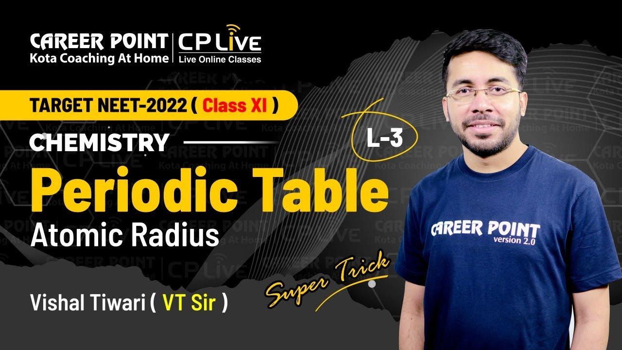 Periodic Table | L-3 | XI Students | NEET | Chemistry | Vishal Tiwari (VT) Sir | Career Point Kota