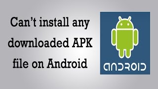Can't Install Any Downloaded APK  File On Android – How  To Solve The Problem If You Can't Click The