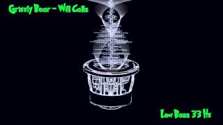 Grizzly Bear - Will Calls [ Low Bass ] 33Hz