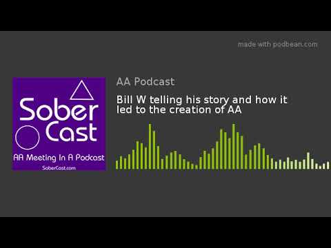 Bill W Telling His Story And How It Led To The Creation Of AA