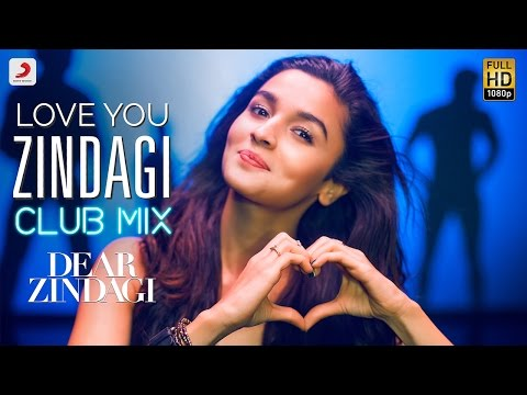 Love You Zindagi Club Mix – Dear Zindagi | Gauri S | Alia | Shah Rukh | Amit T | Kausar M