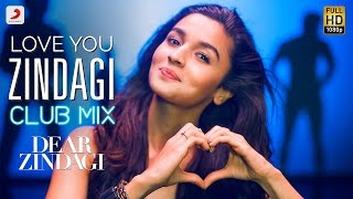 Love You Zindagi Club Mix Video song HD Dear Zindagi | Gauri S, Alia, Shah Rukh | Amit T, Kausar M