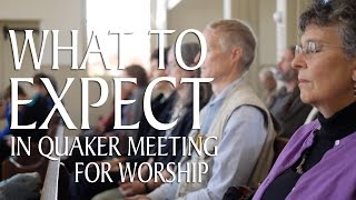What to Expect in Quaker Meeting for Worship