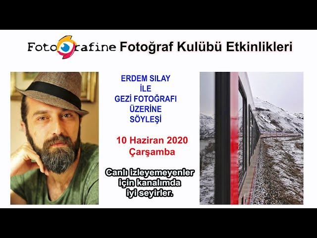 Fotografine Fotoğraf Kulübü Etkinliği - Konuğumuz Erdem Sılay - 10 Haziran 2020