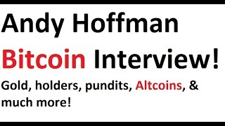 Andy Hoffman Bitcoin Interview! Gold, holders, pundits, Altcoins, & much more!