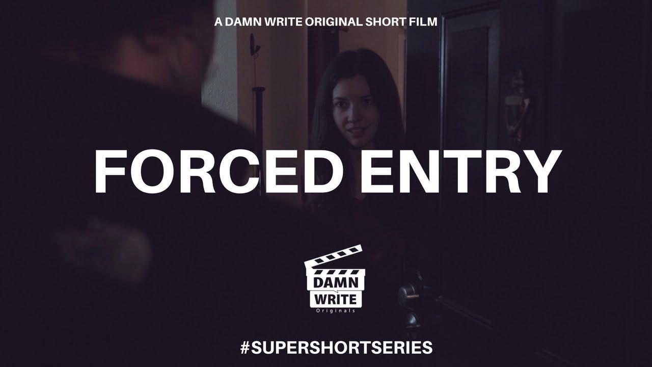 FORCED ENTRY   A DAMN WRITE ORIGINAL SHORT FILM #SUPERSHORTSERIES
