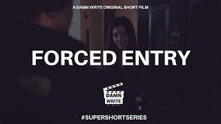 FORCED ENTRY | A DAMN WRITE ORIGINAL SHORT FILM #SUPERSHORTSERIES
