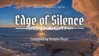 Ambient Fantasy Music ''Edge Of Silence'' | Inspired by Skyrim & Jeremy Soule