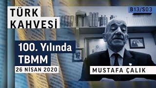 100. Yılında TBMM | Türk Kahvesi - Mustafa Çalık - B13/S03