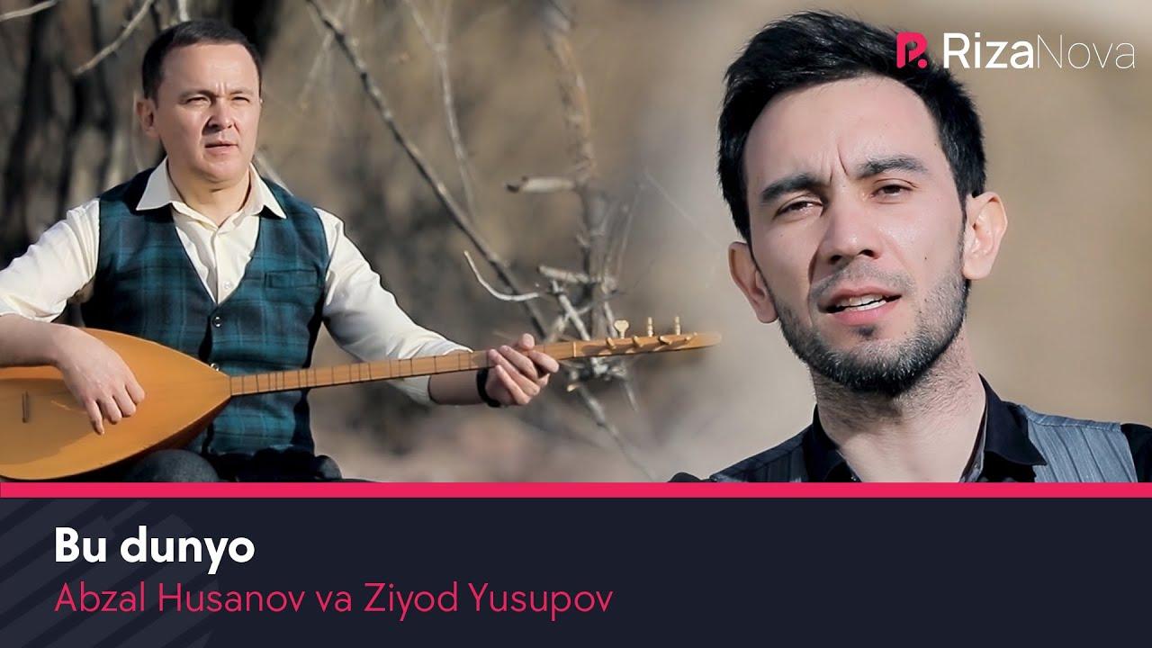 Abzal Husanov va Ziyod Yusupov - Bu dunyo