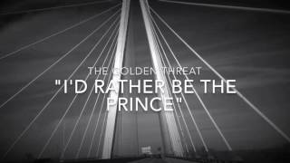 """""""I'd Rather Be The Prince"""" - The Golden Threat (music)"""