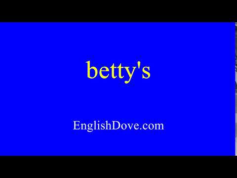 How to pronounce betty's in American English.