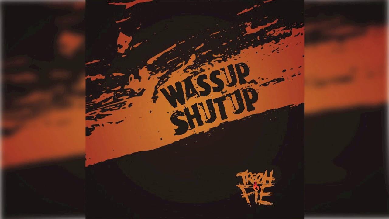 Tre Oh Fie - Wassup Shutup