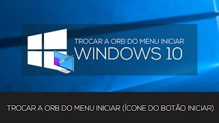 TROCAR ORB DO MENU INICIAR WINDOWS 10