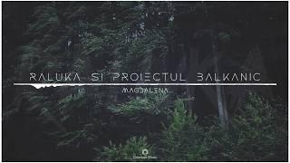 Descarca Raluka si Proiectul Balkanic - Magdalena (cover)