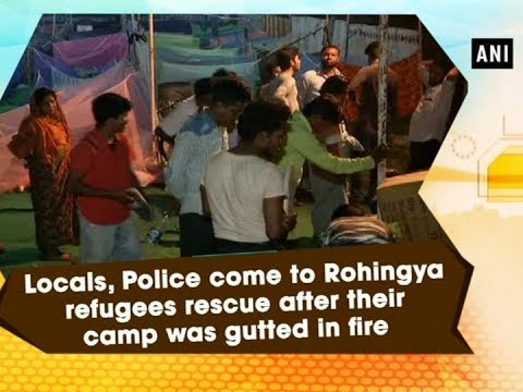 Locals, Police come to Rohingya refugees rescue after their camp was gutted in fire