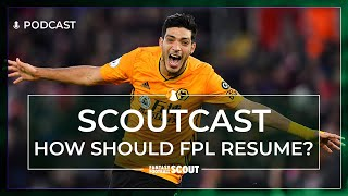 HOW SHOULD FPL RESUME? | SCOUTCAST #332 | Fantasy Premier League Tips 19/20