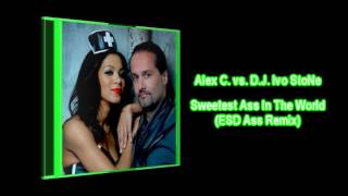 Alex C vs DJ Ivo StoNe - Sweetest Ass In The World (ESD Ass Remix)
