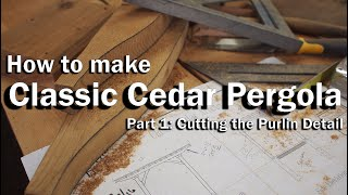 Crafting a Classic Cedar Arbor - Part 1 ~ Cutting the Purlin Detail