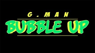 G-Man - Bubble Up (Official Lyrics Video)