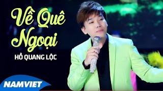 Về Quê Ngoại - Hồ Quang Lộc (MV OFFICIAL)