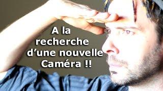 A la recherche d'une nouvelle caméra !!