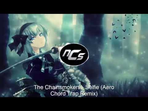 The Chainsmokers - #Selfie (Aero Chord Trap Remix) - [NCS Musica Sin Copyright]