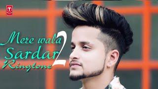 Mere Wala Sardaar 2 - Ringtone Mp3 | Tushar Arora | TARUN | New Punjabi Ringtone 20