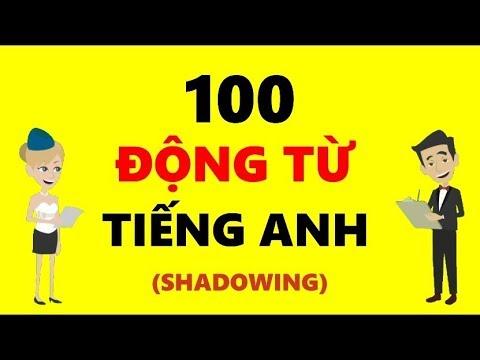 Luyện nghe 100 Động từ tiếng Anh giao tiếp cơ bản hàng ngày Theo phương pháp Shadowing