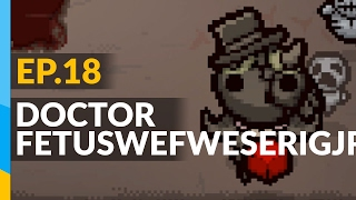 DOCTOR FETUSWEFWESERIGJR | The Binding of Isaac: Afterbirth+ Ep.18