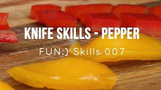 Knife Skills - Pepper [Skill 007]
