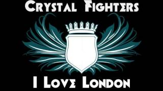 Crystal Fighters - I Love London
