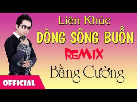 LK Dòng Sông Buồn Remix - Bằng Cường [Official Audio]