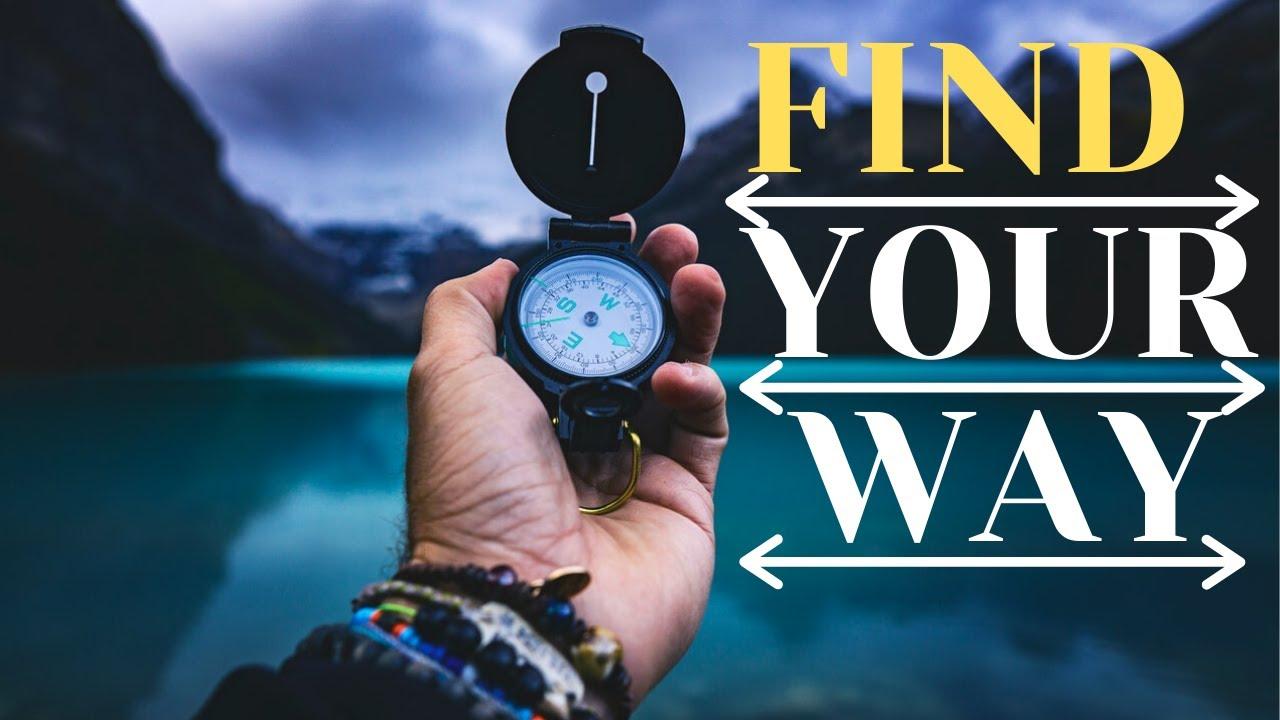 FIND YOUR WAY  | Motivational Speech/Video 2020 | Improve Mindset