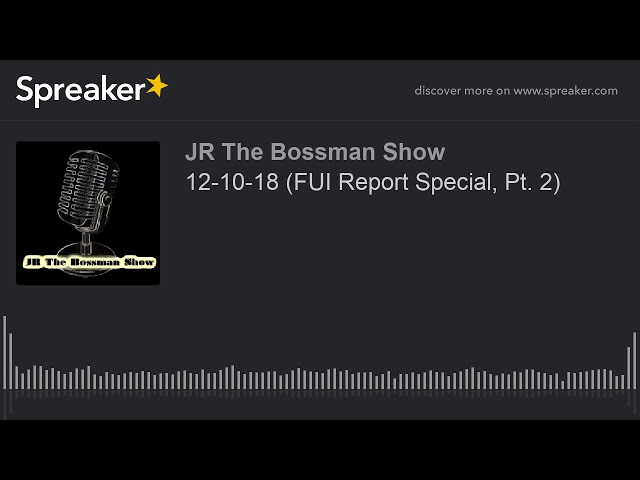 12-10-18 (FUI Report Special, Pt. 2) (made with Spreaker)