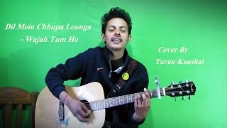 Download Hindi Video Songs - Dil Mein Chhupa Loonga  | Wajah Tum Ho | Armaan Malik & Tulsi Kumar | Cover By Tarun Kaushal